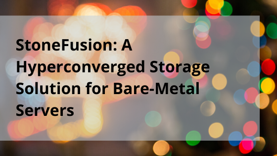 StoneFusion: A Hyperconverged Storage Solution for Bare-Metal Servers